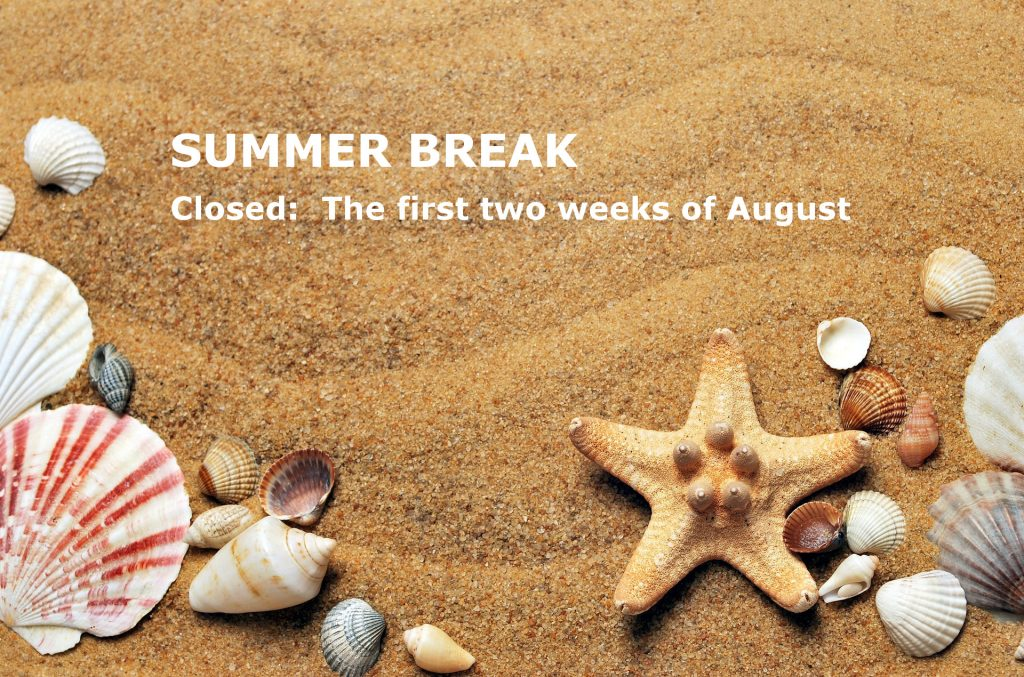 we are closed the first two weeks of August